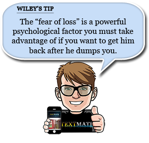 wiley's tip - using the fear of loss to get him back after he dumps you